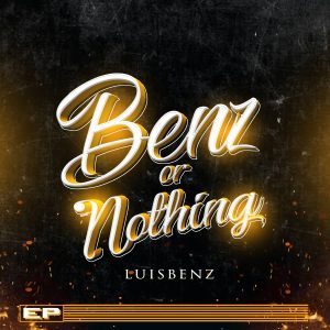 {EP} LuisBenz - Benz or Nothing