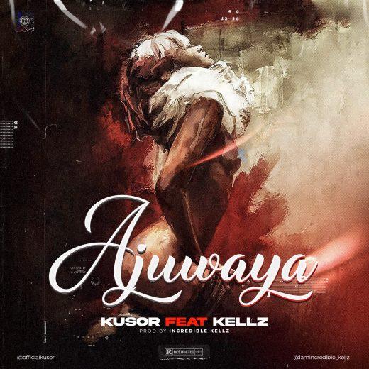 Kusor ft Kellz-Ajuwaya